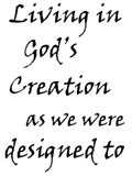 Living in God's Creation as we were designed to